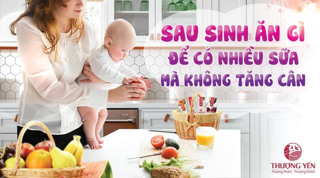 Mách mẹ sau sinh ăn gì để có nhiều sữa mà không tăng cân?