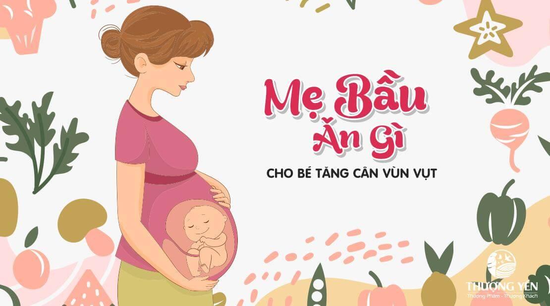 Mẹ bầu nên ăn gì cho thai nhi tăng cân nhanh và phát triển khỏe mạnh?