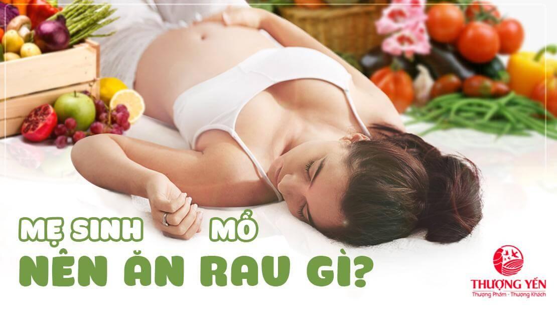 Mẹ bầu sinh mổ nên ăn rau gì? Có ăn rau lang được không?
