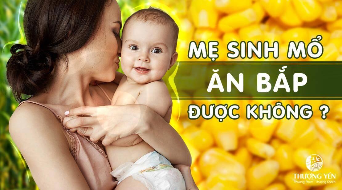 Chuyên gia giải đáp: Mẹ sinh mổ ăn bắp (ngô) được không?